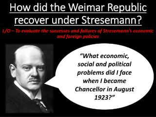 describe the problems the weimar republic (b) why did the weimar republic face opposition between 1919 and 1923 [6]   17 (a) what were the main challenges to the weimar government in the period.