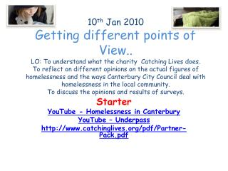 Starter YouTube - Homelessness in Canterbury YouTube – Underpass http://www.catchinglives.org/pdf/Partner-Pack.pdf