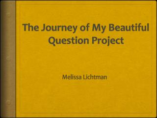 The Journey of My Beautiful Question Project