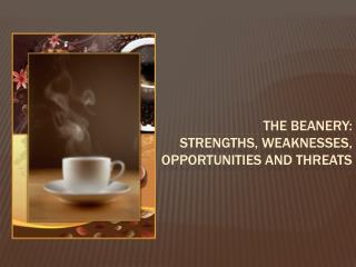The Beanery:  Strengths, Weaknesses, Opportunities and Threats