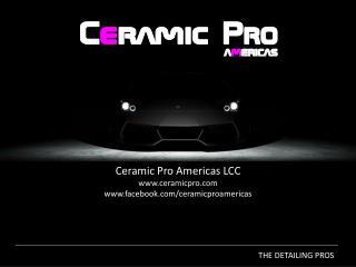 Ceramic  Pro  Americas  LCC www.ceramicpro.com www.facebook.com/ceramicproamericas