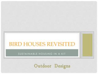 Bird Houses Revisited