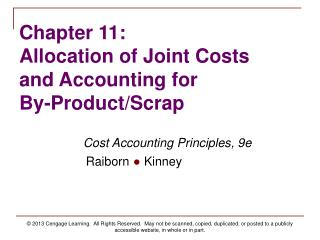 Chapter 11: Allocation of Joint Costs  and Accounting for  By-Product/Scrap
