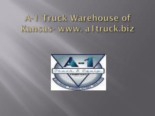 A-1 Truck Warehouse of Kansas- www. a1truck.biz