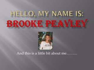 Hello, My name is: Brooke  Peavley