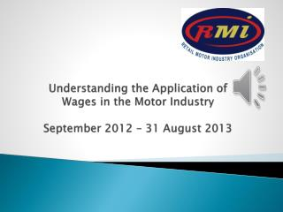 Understanding the  A pplication of Wages in the Motor Industry September 2012 – 31 August 2013