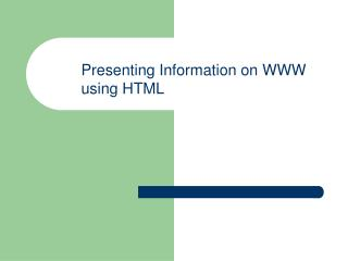 Presenting Information on WWW  using HTML