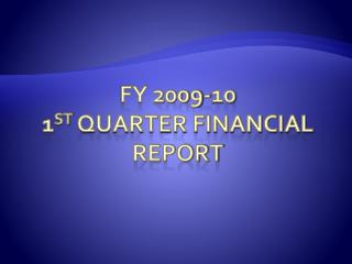 FY 2009-10 1 st  Quarter Financial Report