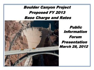 Boulder Canyon Project  Proposed FY 2013  Base Charge and Rates    Public        Information
