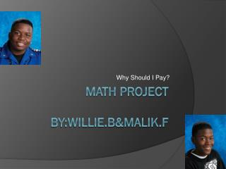 Math Project by:willie.b&malik.f