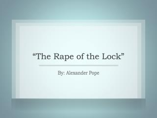 """The Rape of the Lock"""