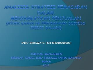 ANALISIS  STRATEGI  PEMASARAN  DALAM  MENINGKATKAN  PENJUALAN (Studi kasus di perusahaan Success credit galuga)