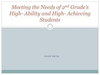 Meeting the Needs of 2 nd  Grade's High- Ability and High- Achieving Students