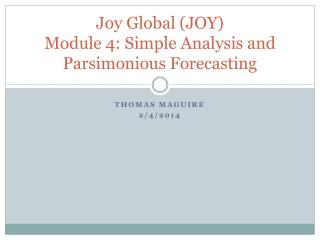Joy Global (JOY)  Module 4: Simple Analysis and Parsimonious Forecasting