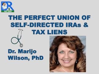 THE PERFECT UNION OF SELF-DIRECTED IRAs & TAX LIENS