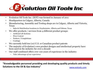 Evolution Oil Tools Inc. (EOT) was formed in January of 2011 Headquarters in Calgary, Alberta, Canada