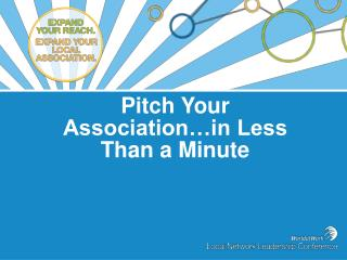 Pitch Your  Association…in Less  Than a Minute