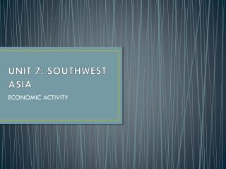 UNIT 7: SOUTHWEST ASIA