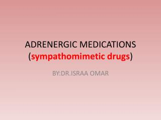 ADRENERGIC MEDICATIONS ( sympathomimetic drugs )