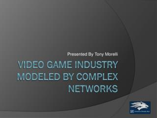 Video Game Industry modeled by complex networks