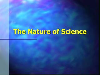 The Nature of Science The Nature of Science