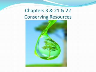 Chapters  3 & 21 & 22 Conserving Resources