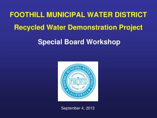 FOOTHILL MUNICIPAL WATER DISTRICT Recycled Water Demonstration Project