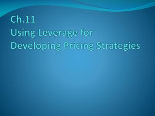 Ch.11 Using Leverage for Developing Pricing Strategies