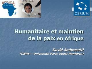 humanitaire et maintien de la paix en afrique  david ambrosetti cnrs   universit  paris ouest nanterre