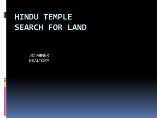 HINDU  TEMPLE  SEARCH FOR LAND