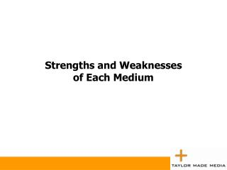 Strengths and Weaknesses  of Each Medium
