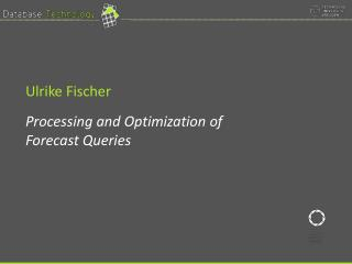 Processing and Optimization of  Forecast Queries
