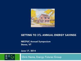 Getting to 3% Annual Energy Savings NECPUC Annual Symposium Stowe, VT June 17, 2014