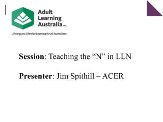 Session : Teaching the �N� in LLN Presenter : Jim Spithill ��ACER