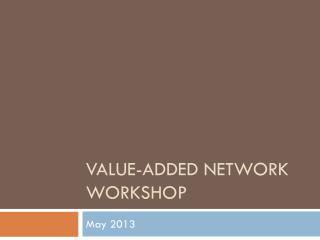 Value-Added Network Workshop