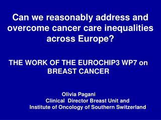 Olivia Pagani 		Clinical  Director Breast Unit and  	Institute of Oncology of Southern Switzerland