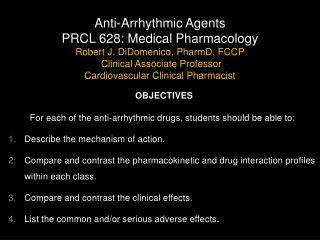 Anti-Arrhythmic Agents PRCL 628: Medical Pharmacology Robert J. DiDomenico,  PharmD , FCCP  Clinical Associate Professo