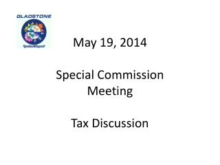 May 19, 2014 Special Commission Meeting Tax Discussion