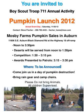 You are invited to  Boy Scout Troop 711 Annual Activity Pumpkin Launch 2012 Actual Event Day  :  Saturday,  11/03/12