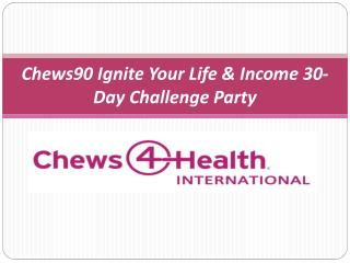 Chews90 Ignite Your Life & Income 30-Day Challenge Party