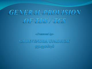 GENERAL PROVISION  OF TDS / TCS