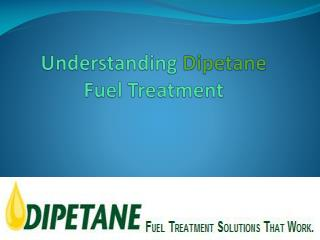 Understanding  Dipetane Fuel Treatment
