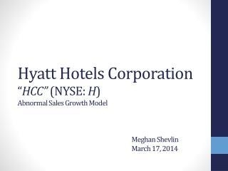 "Hyatt Hotels Corporation "" HCC""  (NYSE:  H ) Abnormal Sales Growth Model Meghan  Shevlin March 17,  2014"