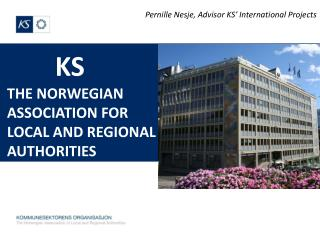 KS THE NORWEGIAN  ASSOCIATION FOR L OCAL AND REGIONAL AUTHORITIES