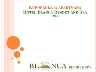 Kupoprodaja apartmana Hotel Blanca Resort and Spa 1012.g.