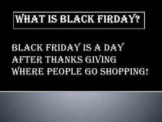 WHAT IS BLACK FIRDAY?