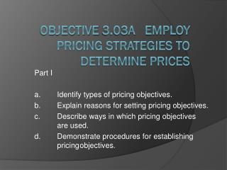 Objective  3.03A    Employ Pricing Strategies to Determine Prices