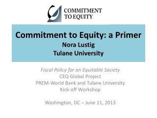 Commitment to Equity: a Primer Nora Lustig  Tulane University