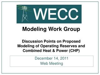 Modeling Work Group Discussion Points on Proposed Modeling of Operating Reserves and Combined Heat & Power (CHP)