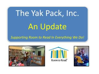 The Yak Pack, Inc. An Update Supporting Room to Read  In  Everything We Do!